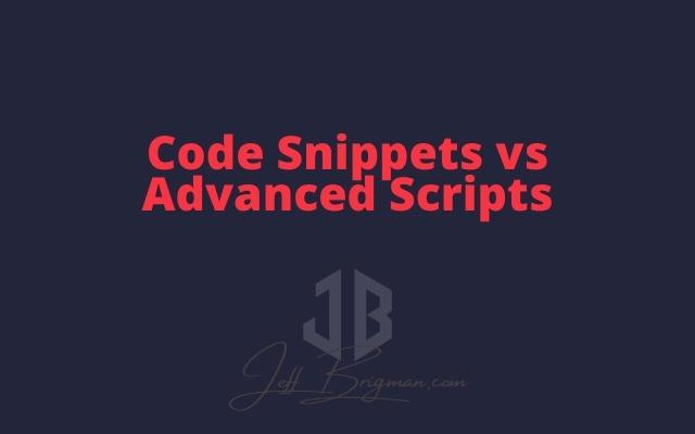 Code Snippets Vs Advanced Scripts